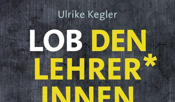 """Buchankündigung – """"Lob der Lehrer*innen"""" von Ulrike Kegler"""